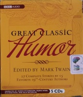 Great Classic Humor - edited by Mark Twain written by Various Great Authors performed by Marsh McCandless, Richard Russ, Marni Webb and Rich Nicholas on CD (Unabridged)