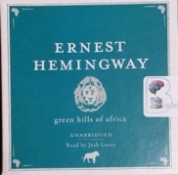 Green Hills of Africa written by Ernest Hemingway performed by Josh Lucas on CD (Unabridged)