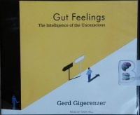 Gut Feelings - The Intelligence of the Unconscious written by Gerd Gigerenzer performed by Dick Hill on CD (Unabridged)
