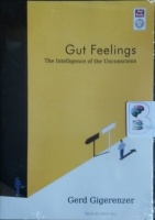 Gut Feelings - The Intelligence of the Unconsciuos written by Gerd Gigerenzer performed by Dick Hill on MP3 CD (Unabridged)