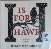 H is for Hawk written by Helen MacDonald performed by Helen MacDonald on CD (Unabridged)
