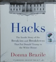 Hacks - The Inside Story of the Break-ins and Breakdowns that Put Donald Trump in the White House written by Donna Brazile performed by Donna Brazile on CD (Unabridged)