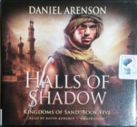 Halls of Shadow - Kingdoms of Sand, Book Five written by Daniel Arenson performed by Kevin Kenerly on CD (Unabridged)