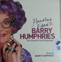 Handling Edna - The Unauthorised Biography written by Barry Humphries performed by Barry Humphries on CD (Abridged)