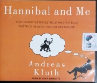 Hannibal and Me - What History's Greatest Military Strategist Can Teach Us About Success and Failure written by Andreas Kluth performed by Sean Runnette on CD (Unabridged)