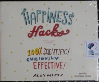 Happiness Hacks - 100% Scientific - Curiously Effective written by Alex Palmer performed by Stephanie Spicer on CD (Unabridged)