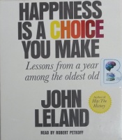 Happiness is a Choice You Make - Lessons from a Year Among the Oldest Old written by John Leland performed by Robert Petkoff on CD (Unabridged)