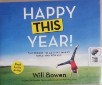Happy This Year! - The Secret to Getting Happy Once and For All written by Will Bowen performed by Will Bowen on CD (Unabridged)