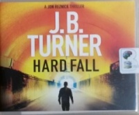 Hard Fall written by J.B. Turner performed by Jeffrey Kafer on CD (Unabridged)