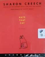 Hate That Cat written by Sharon Creech performed by Scott Wolf on CD (Unabridged)