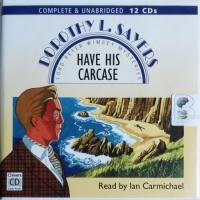 Have His Carcase written by Dorothy L. Sayers performed by Ian Carmichael on CD (Unabridged)