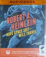 Have Space Suit Will Travel written by Robert A. Heinlein performed by Mark Turetsky on MP3 CD (Unabridged)
