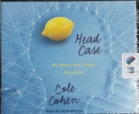 Head Case - My Brain and Other Wonders written by Cole Cohen performed by Julia Whelan on CD (Unabridged)