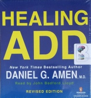 Healing A.D.D. written by Daniel G. Amen MD performed by John Bedford Lloyd on CD (Unabridged)