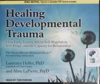 Healing Developmental Trauma - How Early Trauma Affects Self-Regulation, Self-Image and the Capacity for Relationship written by Lawrence Heller, PhD and Aline LaPierre, PsyD performed by Tom Perkins on CD (Unabridged)