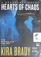 Hearts of Chaos - A Deadglass Novel Book 3 written by Kira Brady performed by Xe Sands on MP3 CD (Unabridged)