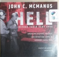 Hell Before Their Very Eyes - American Soldiers Liberate Concentration Camps in Germany, April 1945 written by John C. McManus performed by Joe Barrett on CD (Unabridged)