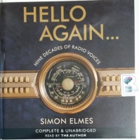 Hello Again - Nine Decades of Radio Voices written by Simon Elmes performed by Simon Elmes on CD (Unabridged)