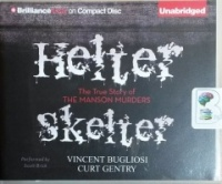 Helter Skelter - The True Story of the Manson Murders written by Vincent Bugliosi and Curt Gentry performed by Scott Brick on CD (Unabridged)