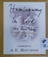 Hemingway in Love - His Own Story written by A.E. Hotchner performed by A.E. Hotchner, Joan Baker, Susan Hanfield and Alex Hyde-White on CD (Unabridged)