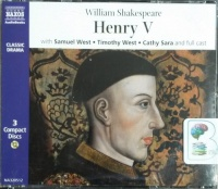 Henry V written by William Shakespeare performed by Samuel West , Timothy West, Cathy Sara and Full Cast on CD (Abridged)