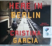 Here in Berlin written by Christina Garcia performed by Joan Walker on MP3 CD (Unabridged)