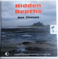 Hidden Depths written by Ann Cleeves performed by Anne Dover on CD (Unabridged)