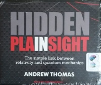 Hidden in Plain Sight - The Simple Link between Relativity and Quantum Mechanics written by Andrew Thomas performed by Tom Zingarelli on CD (Unabridged)