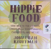 Hippie Food - How Back-to-the-Landers, Longhairs and Revolutionaries Changed the Way We Eat written by Jonahtan Kauffman performed by George Newbern on CD (Unabridged)
