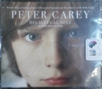 His Illegal Self written by Peter Carey performed by Greta Scacchi on CD (Abridged)