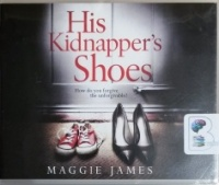 His Kidnapper's Shoes written by Maggie James performed by Nico Evers-Swindell and Susan Duerden on CD (Unabridged)