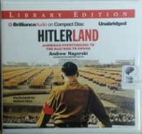 Hitlerland - American Eyewitnesses to the Nazi Rise to Power written by Andrew Nagorski performed by Robert Fass on CD (Unabridged)
