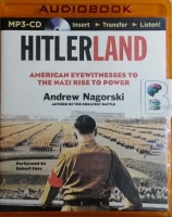 Hitlerland - American Eyewitnesses to the Nazi Rise to Power written by Andrew Nagorski performed by Robert Fass on MP3 CD (Unabridged)