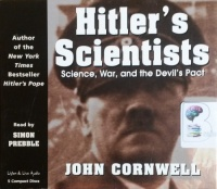Hitler's Scientists - Science, War and the Devil's Pact written by John Cornwell performed by Simon Prebble on CD (Abridged)