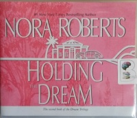 Holding The Dream written by Nora Roberts performed by Sandra Burr on CD (Unabridged)