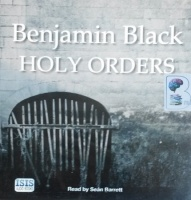 Holy Orders written by Benjamin Black performed by Sean Barrett on CD (Unabridged)