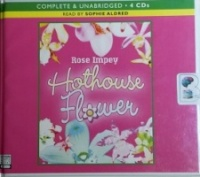 Hothouse Flower written by Rose Impey performed by Sophie Aldred on CD (Unabridged)