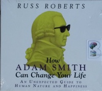 How Adam Smith Can Change Your Life written by Russ Roberts performed by Russ Roberts on CD (Unabridged)
