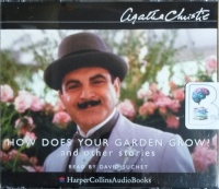 How Does Your Garden Grow? and Other Stories written by Agatha Christie performed by David Suchet on CD (Unabridged)