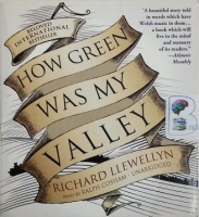 How Green Was My Valley written by Richard Llewellyn performed by Ralph Cosham on CD (Unabridged)