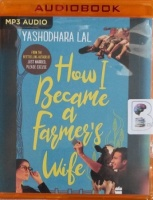 How I Became a Farmer's Wife written by Yashodhara Lal performed by Richa Sayal on MP3 CD (Unabridged)