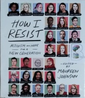 How I Resist - Activism and Hope for a New Generation written by Maureen Johnson performed by Various Activists on CD (Unabridged)