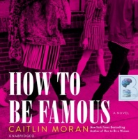 How to Be Famous written by Caitlin Moran performed by Louise Brealey on CD (Unabridged)