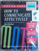 How to Communicate Effectively - Audio Training Programme written by Bert Decker performed by Kogan Page Team on Cassette (Abridged)