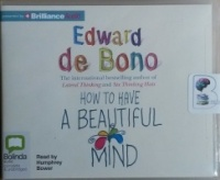 How to Have A Beautiful Mind written by Edward de Bono performed by Humphrey Blower on CD (Unabridged)
