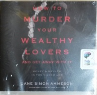 How to Murder Your Wealthy Lovers and Get Away with It written by Jane Simon Ammeson performed by Kate Mulligan on CD (Unabridged)