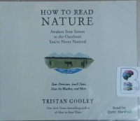 How to Read Nature - Awaken Your Senses to the Outdoors You've Never Noticed written by Tristan Gooley performed by Qarie Marshall on MP3 CD (Unabridged)