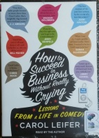 How to Succeed In Business Without Really Crying - Lessons From A Life in Comedy written by Carol Leifer performed by Carol Leifer and  on MP3 CD (Unabridged)