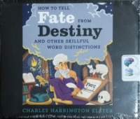 How to Tell Fate from Destiny and other Skillful Word Distinctions written by Charles Harrington Elster performed by Charles Harrington Elster on CD (Unabridged)