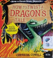 How to Twist a Dragon's Tale written by Cressida Cowell performed by David Tennant on CD (Unabridged)